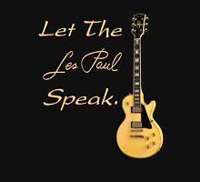 Let The Les Paul Speak Unisex T-Shirt