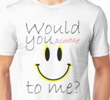 Would you please ^_^ to me? Unisex T-Shirt