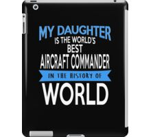 My Daughter Is The World's Best Aircraft Commander In The History Of World iPad Case/Skin