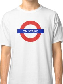 London Undeground - On Strike Classic T-Shirt