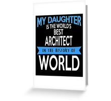 My Daughter Is The World's Best ARCHITECT In The History Of World Greeting Card
