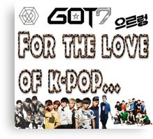 For The Love Of K-pop (exo+got7 focus) Canvas Print