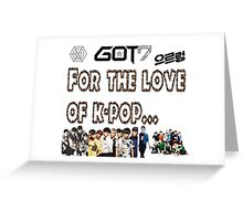 For The Love Of K-pop (exo+got7 focus) Greeting Card