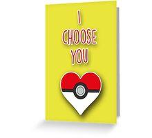 I choose you  Greeting Card