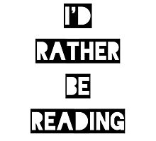 I'd Rather Be Reading Photographic Print