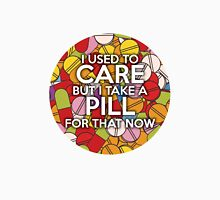 I used to care but I take a pill for that now Unisex T-Shirt
