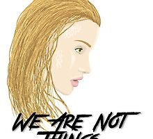 We Are Not Things by causa