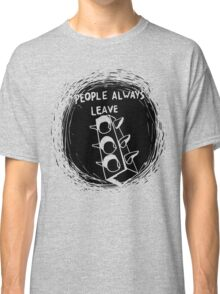 People Always Leave shirt – Peyton Sawyer Classic T-Shirt