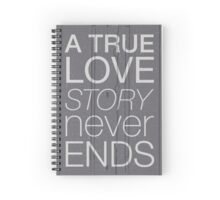 A true love story never ends Spiral Notebook