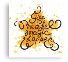 You make magic happen Canvas Print