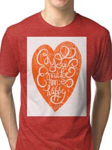 You make me happy Tri-blend T-Shirt