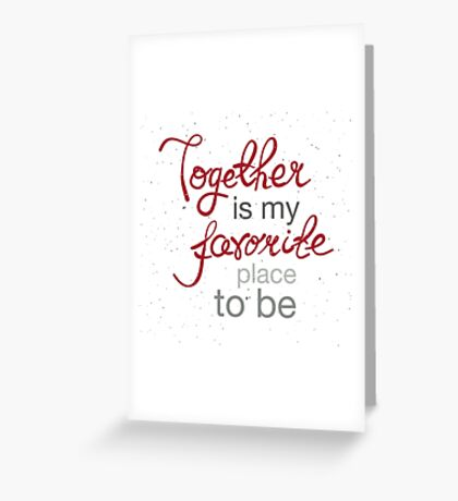 Together is my favorite place to be Greeting Card
