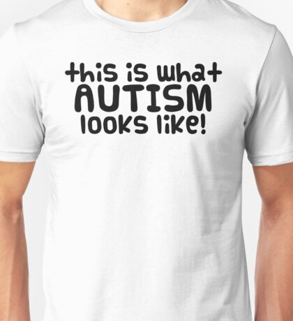 This is what AUTISM looks like [black text] Unisex T-Shirt