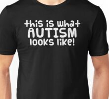This is what AUTISM looks like [white text] Unisex T-Shirt