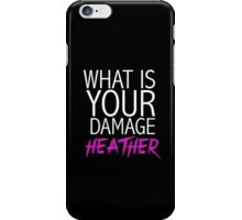 """What is your damage, Heather?"" Heathers iPhone Case/Skin"