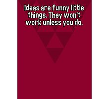 Ideas are funny little things. They won't work unless you do. Photographic Print