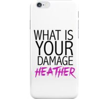 """""""What is your damage, Heather?"""" Heathers movie (white) iPhone Case/Skin"""