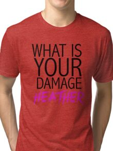 """""""What is your damage, Heather?"""" Heathers movie (white) Tri-blend T-Shirt"""