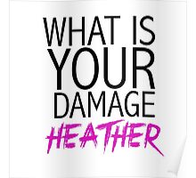 """What is your damage, Heather?"" Heathers movie (white) Poster"