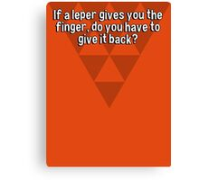 If a leper gives you the finger' do you have to give it back? Canvas Print