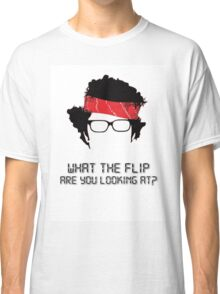 What the flip are you looking at? Classic T-Shirt