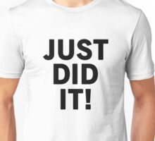 JUST DID IT! Unisex T-Shirt