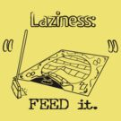 Laziness Is A Monster. Do You Feed It? by TheGraphics