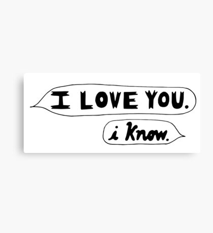 I Love You, I Know - Star Wars Canvas Print