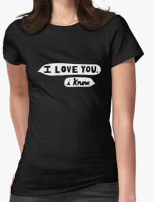 I Love You, I Know - Star Wars Womens Fitted T-Shirt