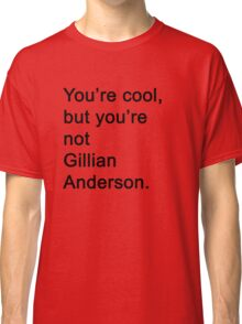 You're Not Gillian Anderson Classic T-Shirt
