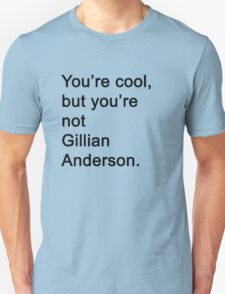 You're Not Gillian Anderson Unisex T-Shirt