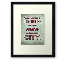 Bioshock quote - There's always a lighthouse, always a man and always a city. Framed Print