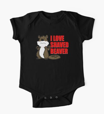 FUNNY T SHIRT I LOVE SHAVED BEAVER DIRTY One Piece - Short Sleeve