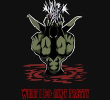 What I Do Ain't Pretty Unisex T-Shirt