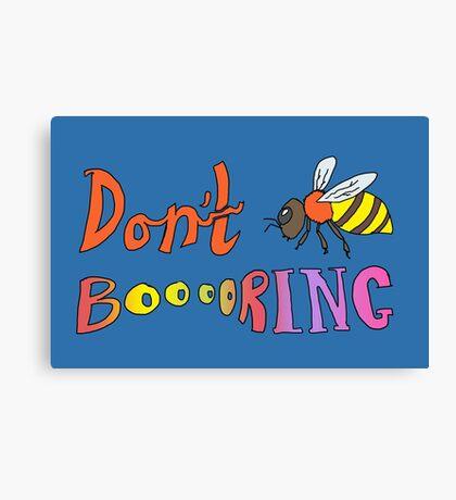 Don't Bee Boring Canvas Print