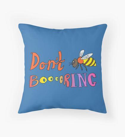 Don't Bee Boring Throw Pillow