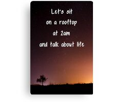 Let's sit on a rooftop at 2am Canvas Print