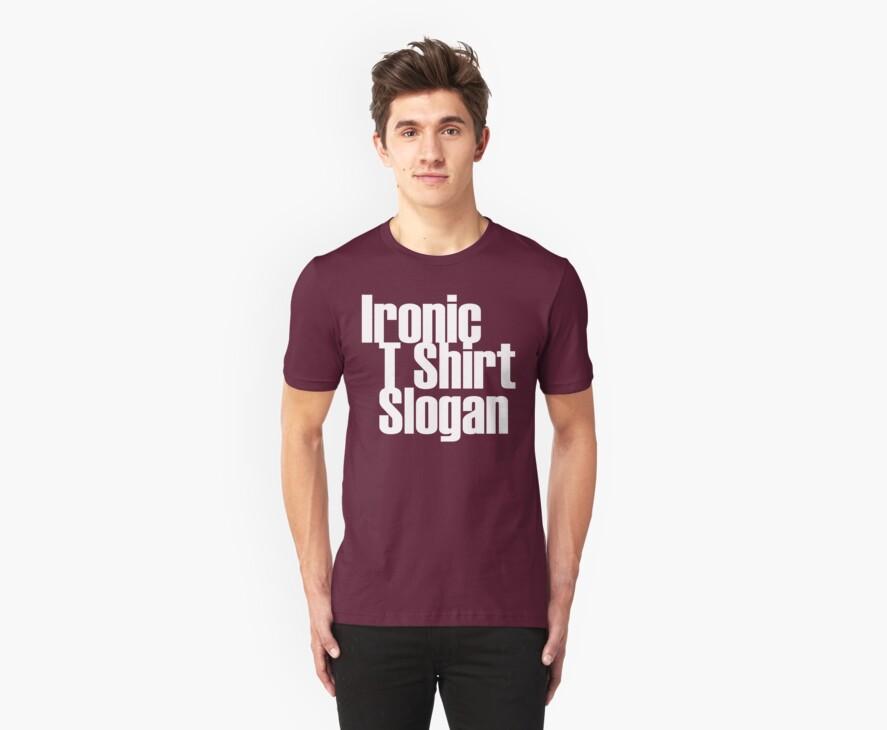 Ironic T Shirt Slogan 2 by fehinq