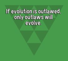 If evolution is outlawed' only outlaws will evolve. by margdbrown