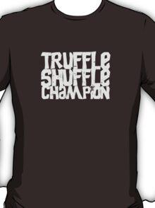 Truffle Shuffle Champion T-Shirt