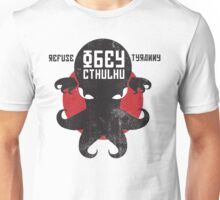 Refuse Tyranny, Obey Cthulhu - Version 2.0 Unisex T-Shirt