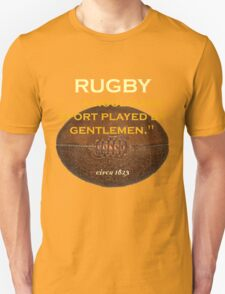 Rugby. . .a hooligans' sport played by gentlemen. T-Shirt