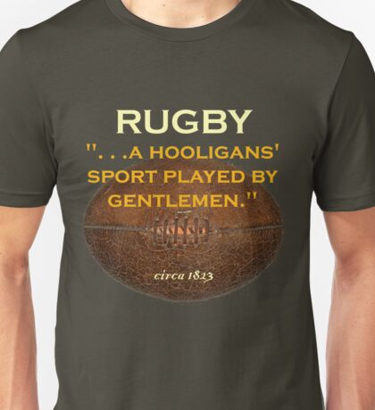 Rugby. . .a hooligans' sport played by gentlemen. Unisex T-Shirt