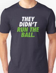 They Didn't Run The Ball.  Unisex T-Shirt