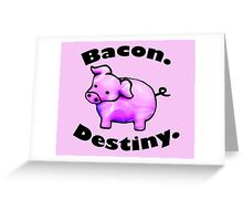 Bacon Destiny Greeting Card