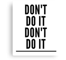 Don't Do It Canvas Print