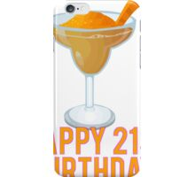 Happy 21st Birthday! Margaritas iPhone Case/Skin