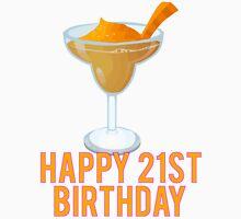 Happy 21st Birthday! Margaritas Unisex T-Shirt