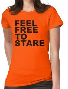 feel free to stare Womens Fitted T-Shirt