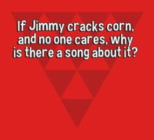 If Jimmy cracks corn' and no one cares' why is there a song about it? by margdbrown